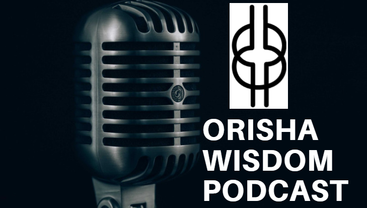 Orisha Wisdom Podcast Session 5 – Aleyos, Aborishas and New Priests are the Jewels of our Spiritual Community